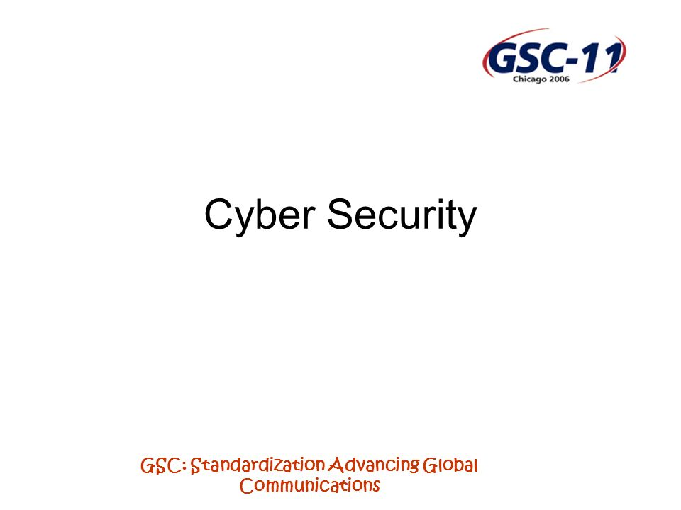 GSC: Standardization Advancing Global Communications Cyber Security