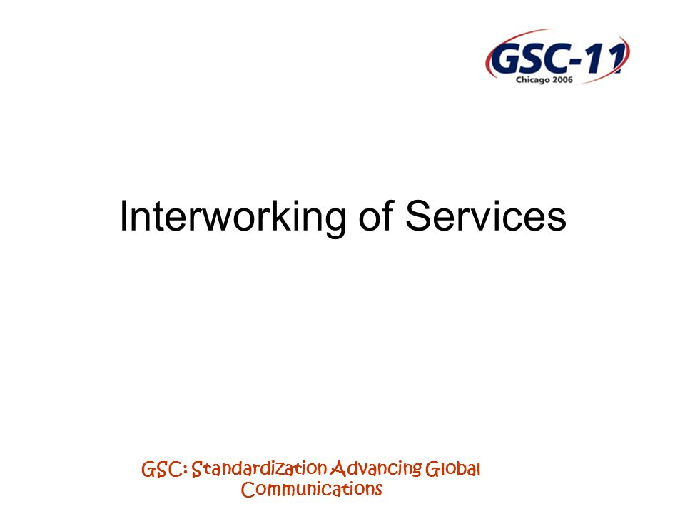 GSC: Standardization Advancing Global Communications Interworking of Services