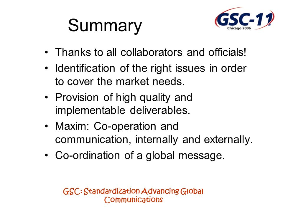 GSC: Standardization Advancing Global Communications Summary Thanks to all collaborators and officials.