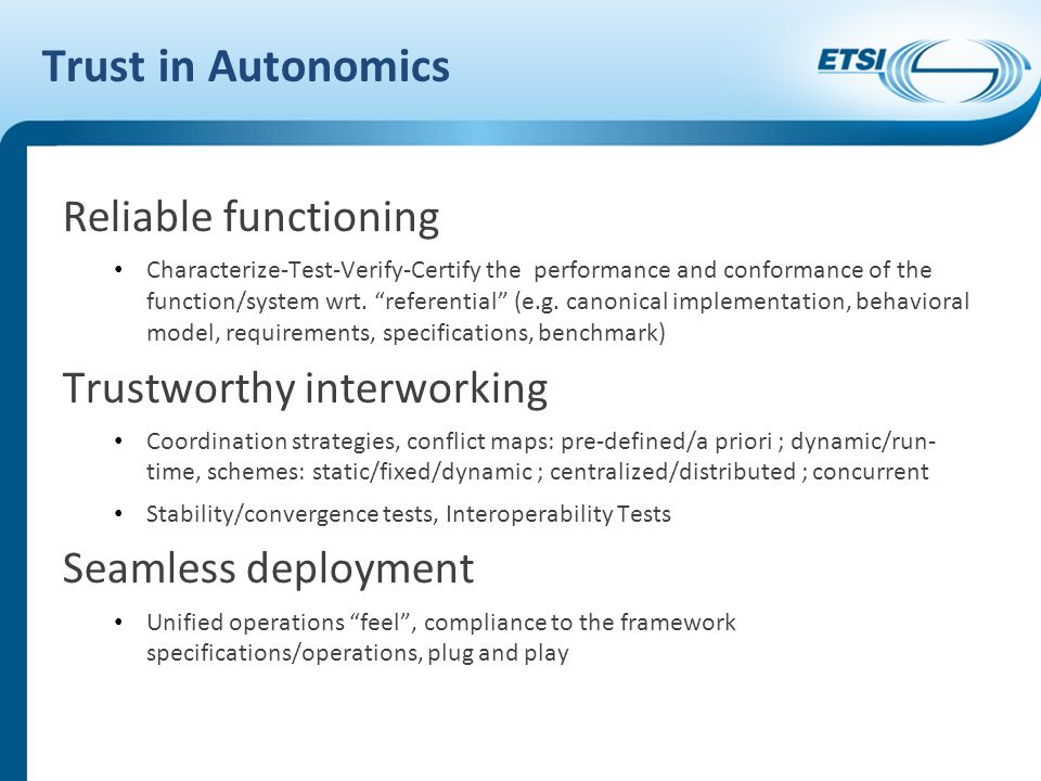 Trust in Autonomics Reliable functioning Characterize-Test-Verify-Certify the performance and conformance of the function/system wrt.