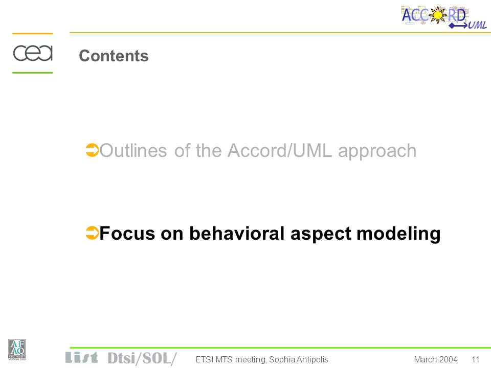 Dtsi/SOL/ 11March 2004ETSI MTS meeting, Sophia Antipolis Contents Outlines of the Accord/UML approach Focus on behavioral aspect modeling