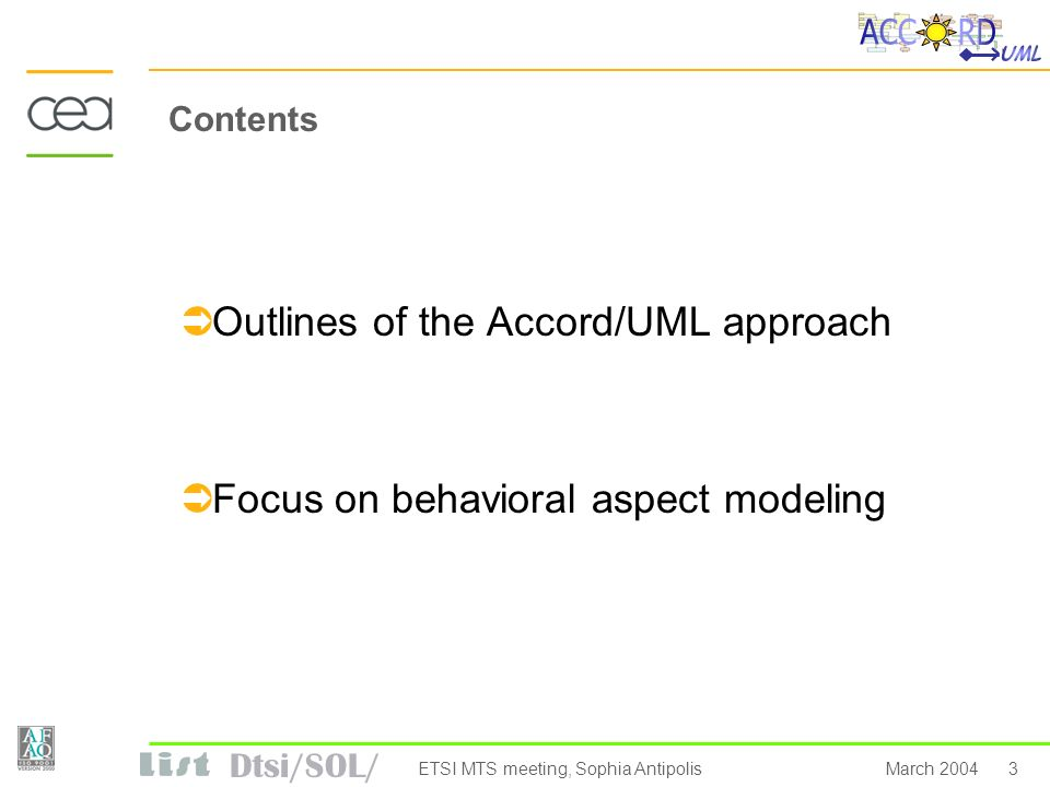Dtsi/SOL/ 3March 2004ETSI MTS meeting, Sophia Antipolis Contents Outlines of the Accord/UML approach Focus on behavioral aspect modeling