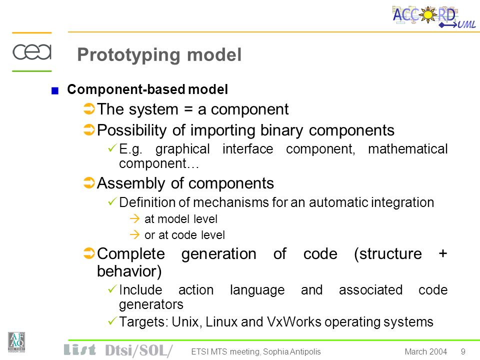 Dtsi/SOL/ 9March 2004ETSI MTS meeting, Sophia Antipolis Prototyping model Component-based model The system = a component Possibility of importing binary components E.g.