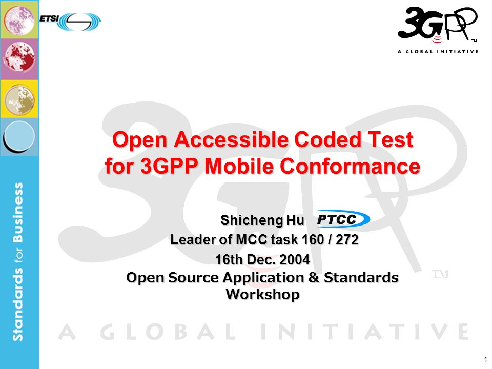 1 Open Accessible Coded Test for 3GPP Mobile Conformance Shicheng Hu Leader of MCC task 160 / 272 Leader of MCC task 160 / 272 16th Dec.