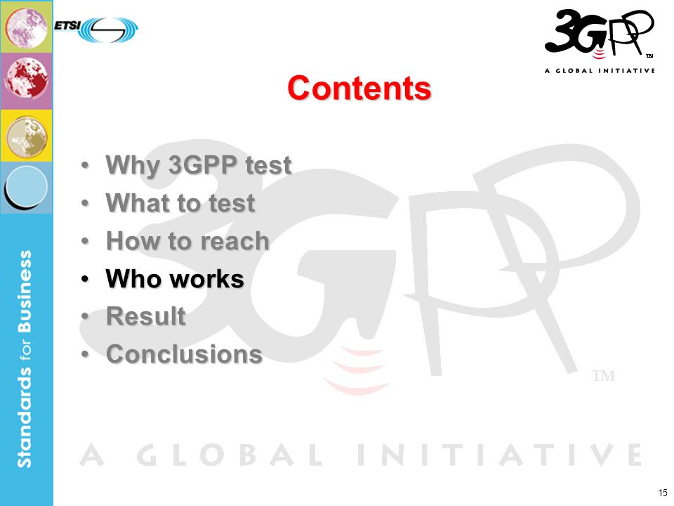15 Contents Why 3GPP testWhy 3GPP test What to testWhat to test How to reachHow to reach Who worksWho works ResultResult ConclusionsConclusions