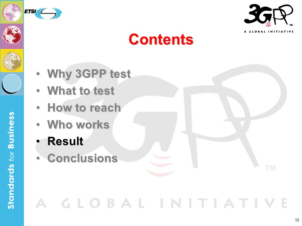 19 Contents Why 3GPP testWhy 3GPP test What to testWhat to test How to reachHow to reach Who worksWho works ResultResult ConclusionsConclusions