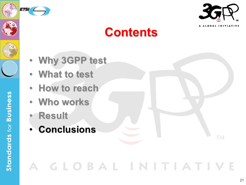 21 Contents Why 3GPP testWhy 3GPP test What to testWhat to test How to reachHow to reach Who worksWho works ResultResult ConclusionsConclusions