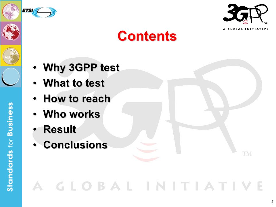 4 Contents Why 3GPP testWhy 3GPP test What to testWhat to test How to reachHow to reach Who worksWho works ResultResult ConclusionsConclusions