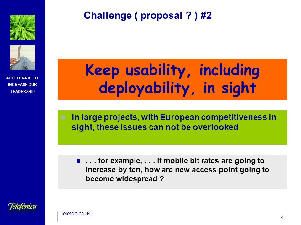 Telefónica I+D ACCELERATE TO INCREASE OUR LEADERSHIP 3 Challenge ( proposal .