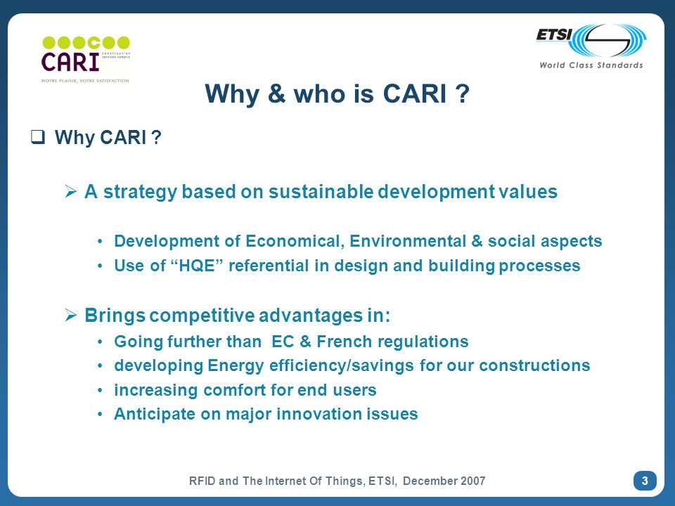 RFID and The Internet Of Things, ETSI, December 2007 3 Why & who is CARI .