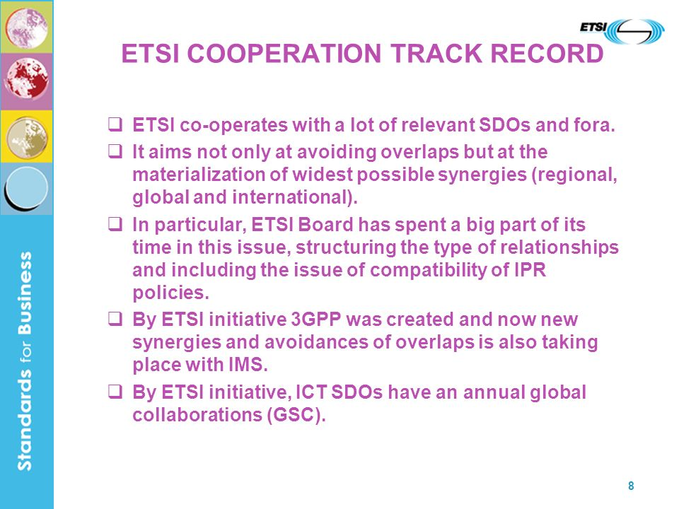 8 ETSI COOPERATION TRACK RECORD ETSI co-operates with a lot of relevant SDOs and fora.