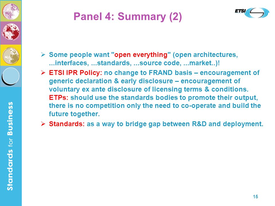 15 Panel 4: Summary (2) Some people want open everything (open architectures,...interfaces,...standards,...source code,...market..).