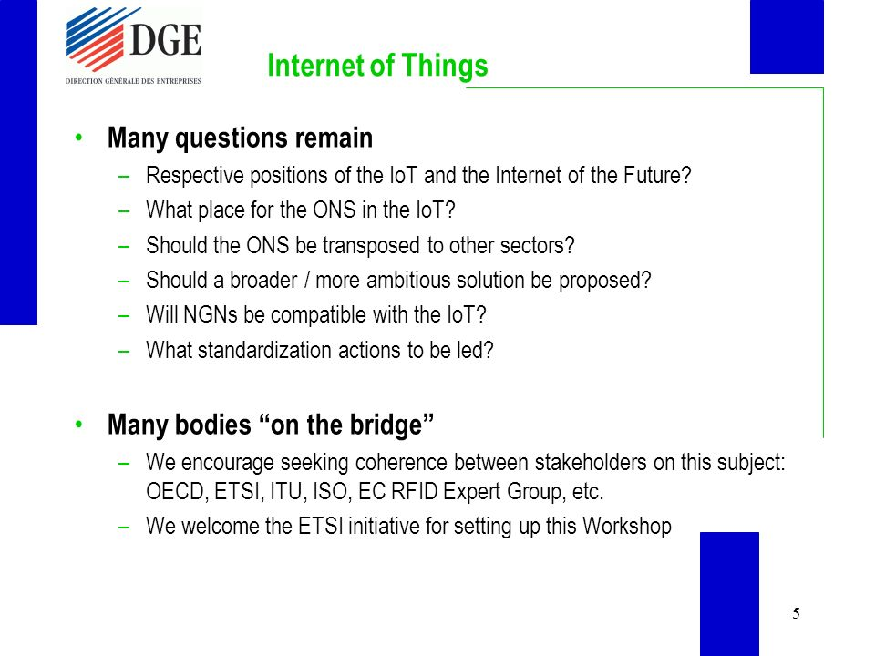 5 Internet of Things Many questions remain –Respective positions of the IoT and the Internet of the Future.