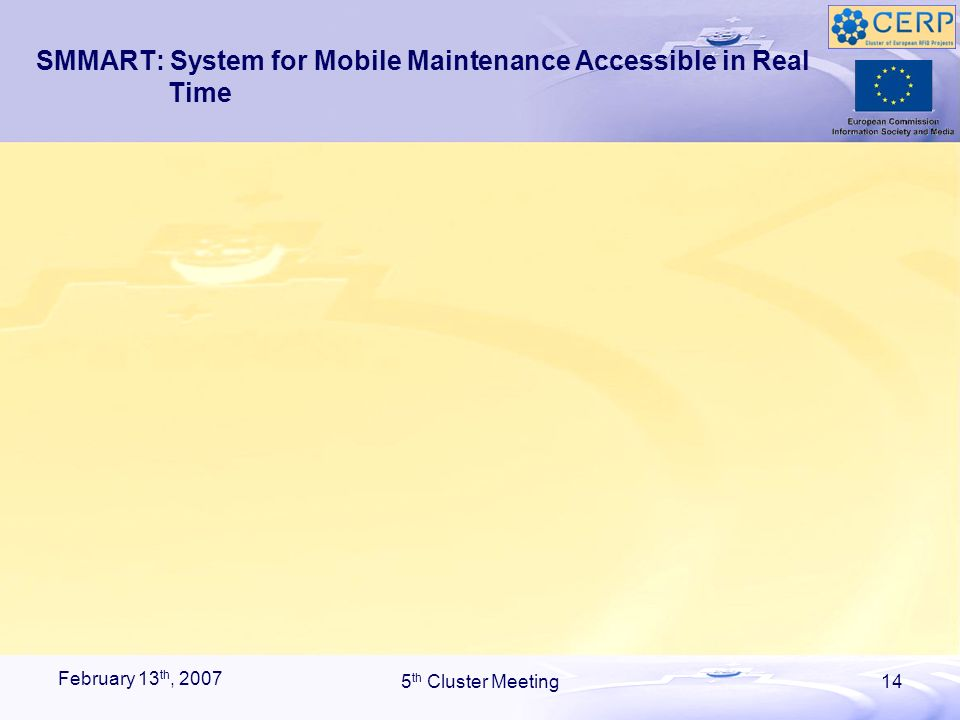 February 13 th, 2007 5 th Cluster Meeting14 SMMART: System for Mobile Maintenance Accessible in Real Time
