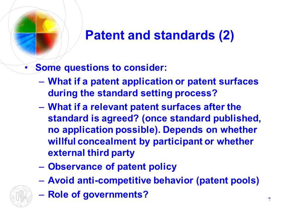 7 Patent and standards (2) Some questions to consider: –What if a patent application or patent surfaces during the standard setting process.