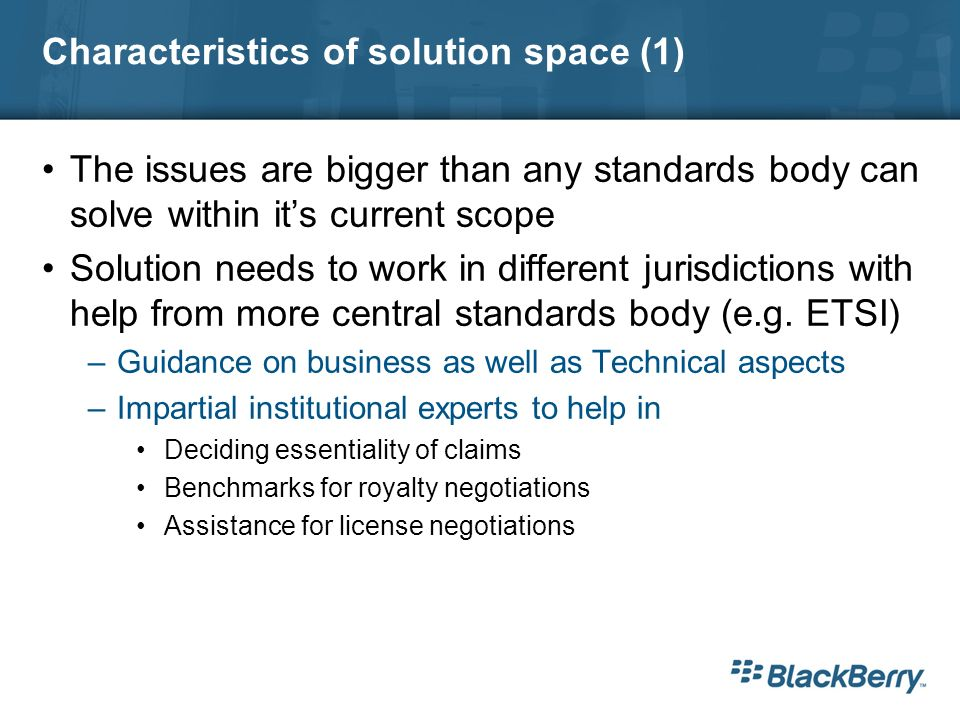 Characteristics of solution space (1) The issues are bigger than any standards body can solve within its current scope Solution needs to work in different jurisdictions with help from more central standards body (e.g.