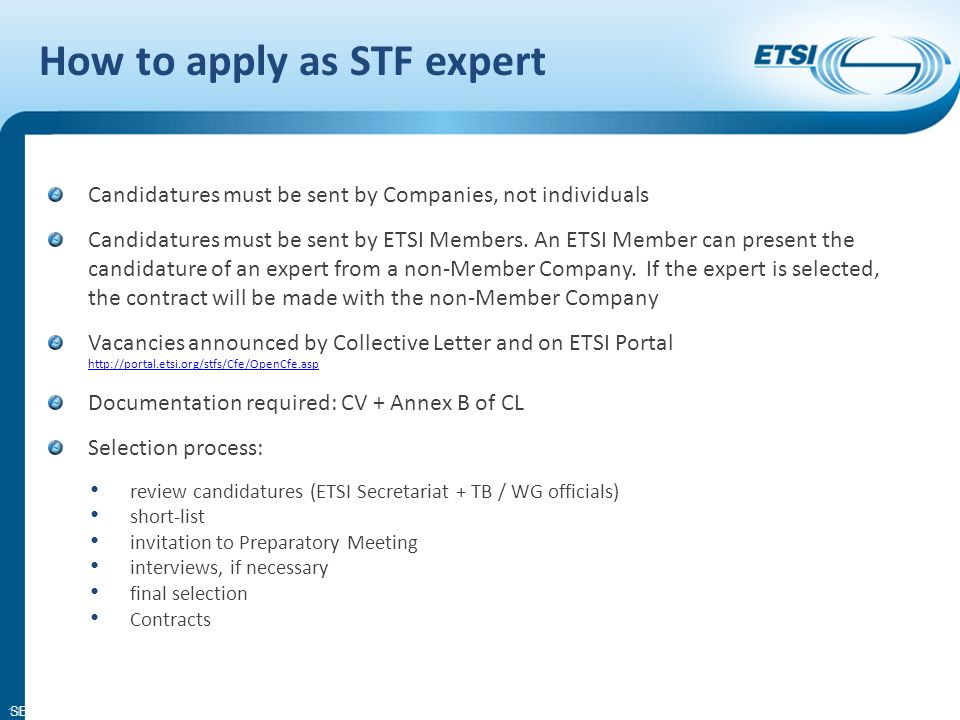 SEM08-14 Candidatures must be sent by Companies, not individuals Candidatures must be sent by ETSI Members.