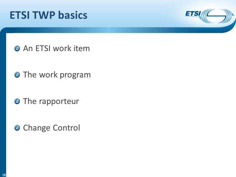 SEM11-06 OVERVIEW OF ETSI TECHNICAL WORKING PROCEDURES (TWP) - INITIATION OF A WORK ITEM