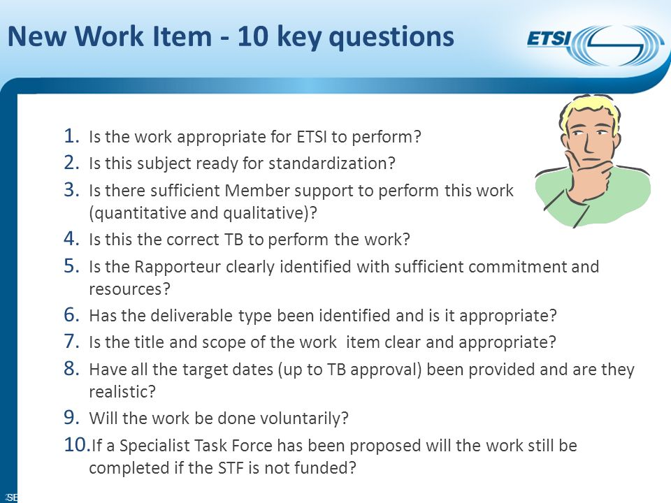 SEM11-06 Stopping a Work Item The TB may concludes that the work should be stopped before publication if is no longer required or if there is no progress for more than one year… (Similar arrangements for 3GPP) 22 SEM10-04 - TWP 1.6.5