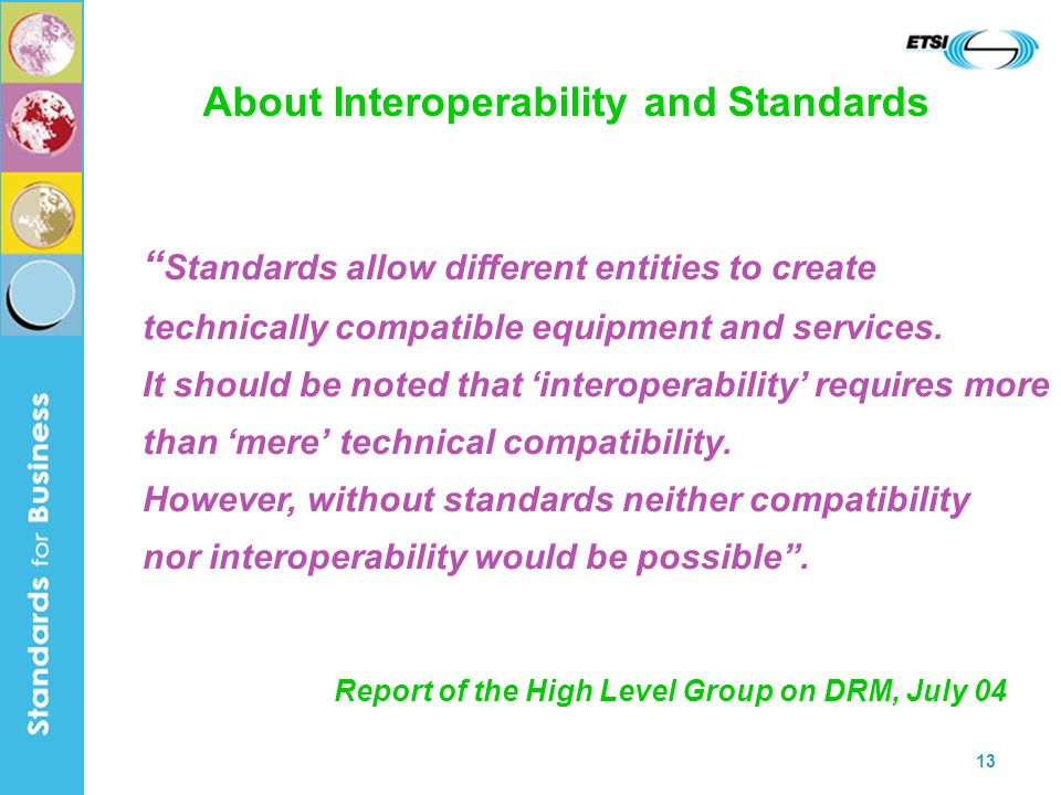 13 Standards allow different entities to create technically compatible equipment and services.