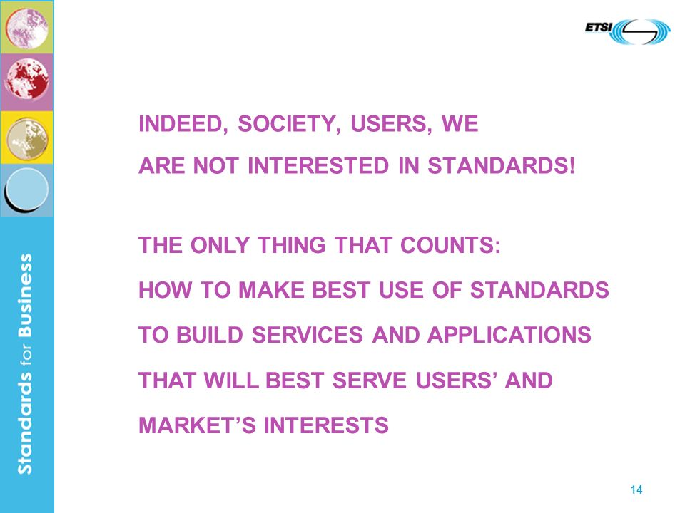 14 INDEED, SOCIETY, USERS, WE ARE NOT INTERESTED IN STANDARDS.
