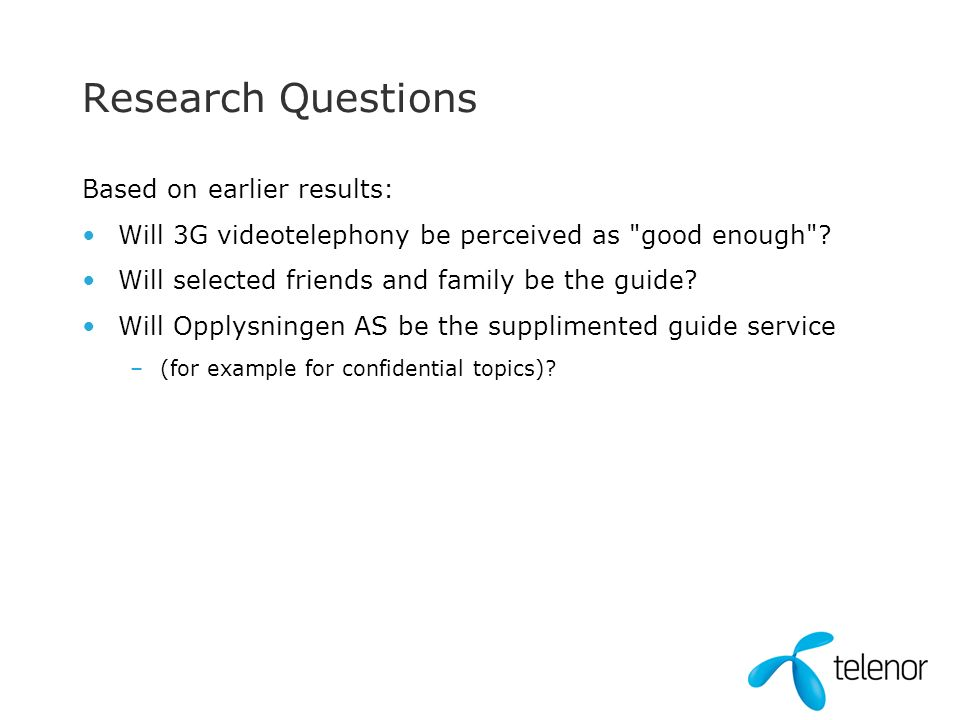 Research Questions Based on earlier results: Will 3G videotelephony be perceived as good enough .