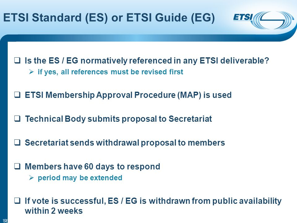 SEM14-05 15 ETSI Standard (ES) or ETSI Guide (EG) Is the ES / EG normatively referenced in any ETSI deliverable.