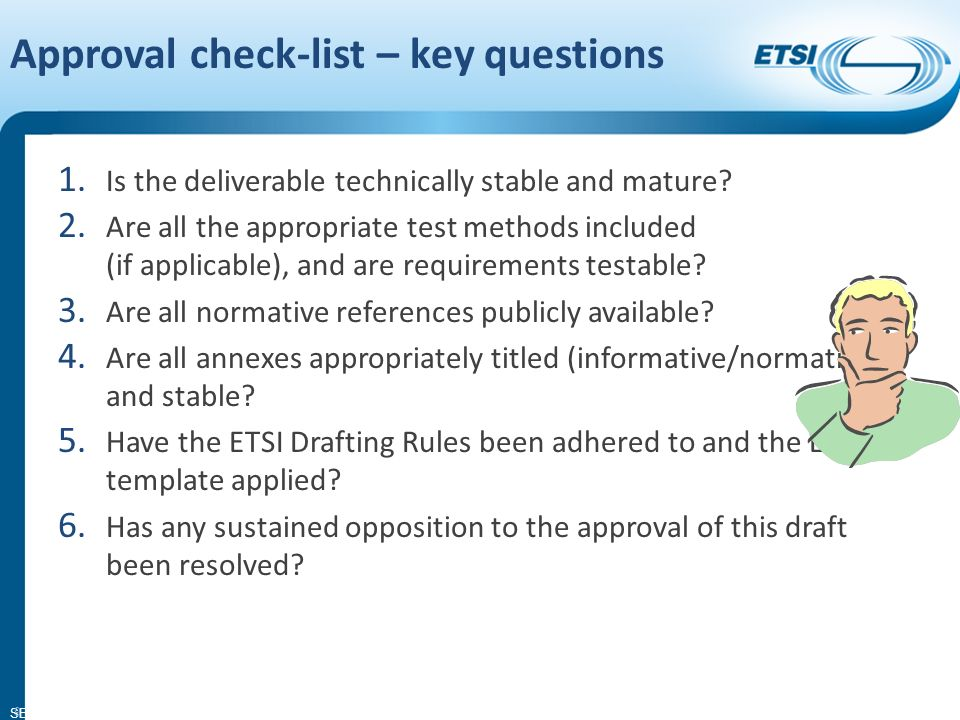 SEM14-05 Approval check-list – key questions 1. Is the deliverable technically stable and mature.
