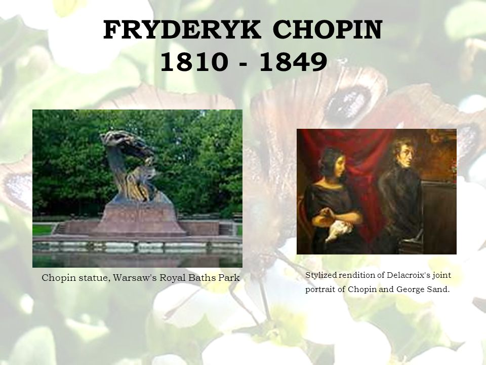 FRYDERYK CHOPIN 1810 - 1849 Chopin statue, Warsaw s Royal Baths Park Stylized rendition of Delacroix s joint portrait of Chopin and George Sand.