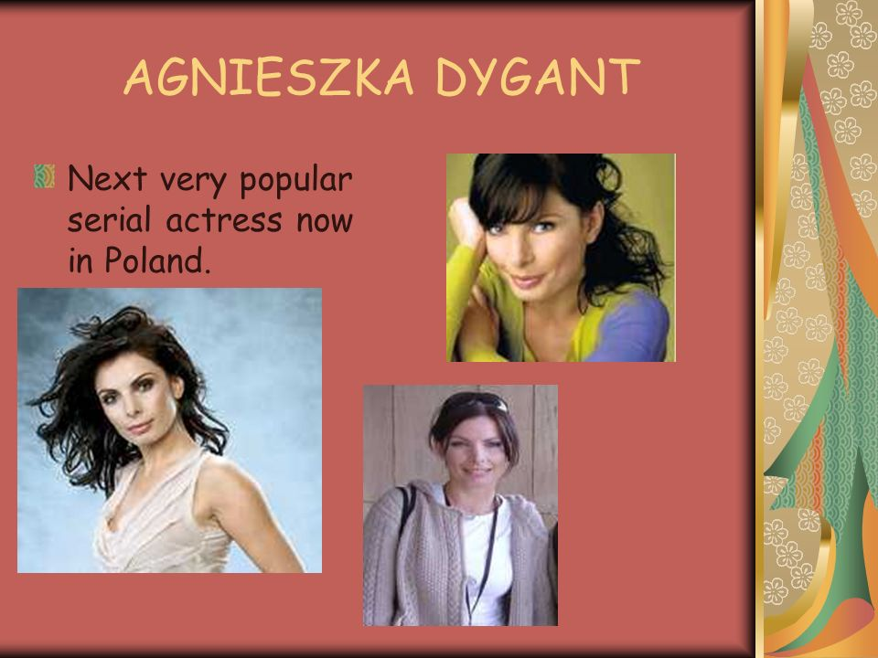 AGNIESZKA DYGANT Next very popular serial actress now in Poland.