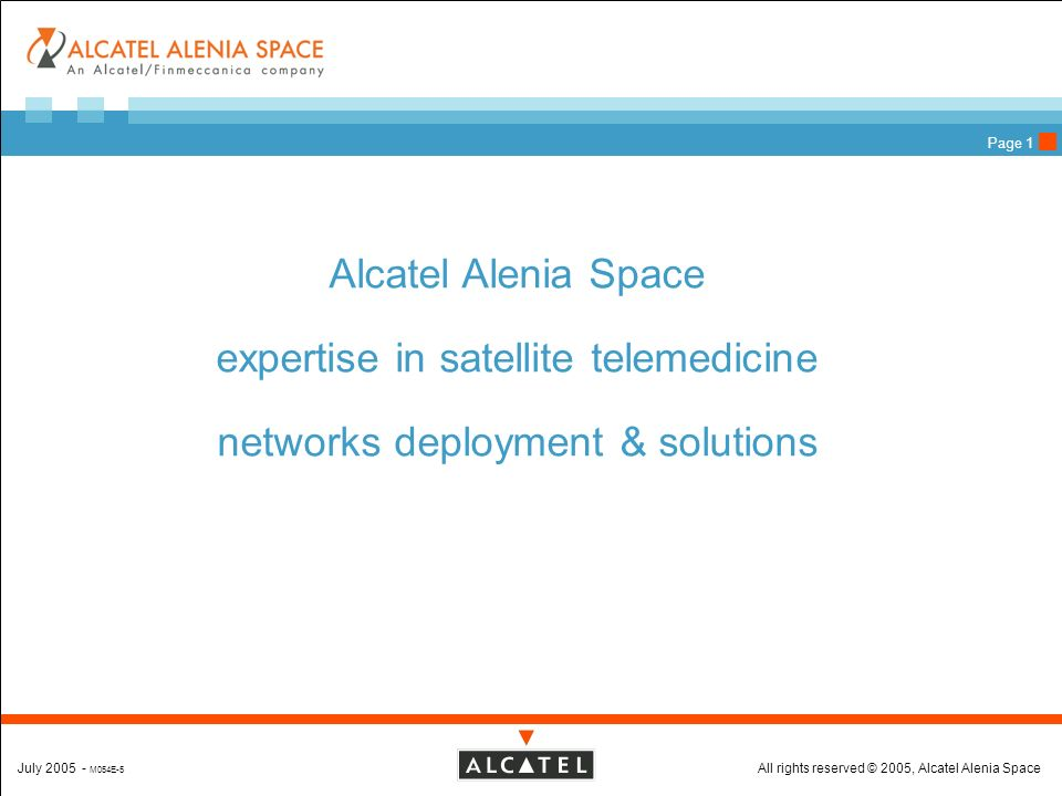 All rights reserved © 2005, Alcatel Alenia SpaceJuly 2005 - M054E-5 Page 1 Alcatel Alenia Space expertise in satellite telemedicine networks deployment & solutions