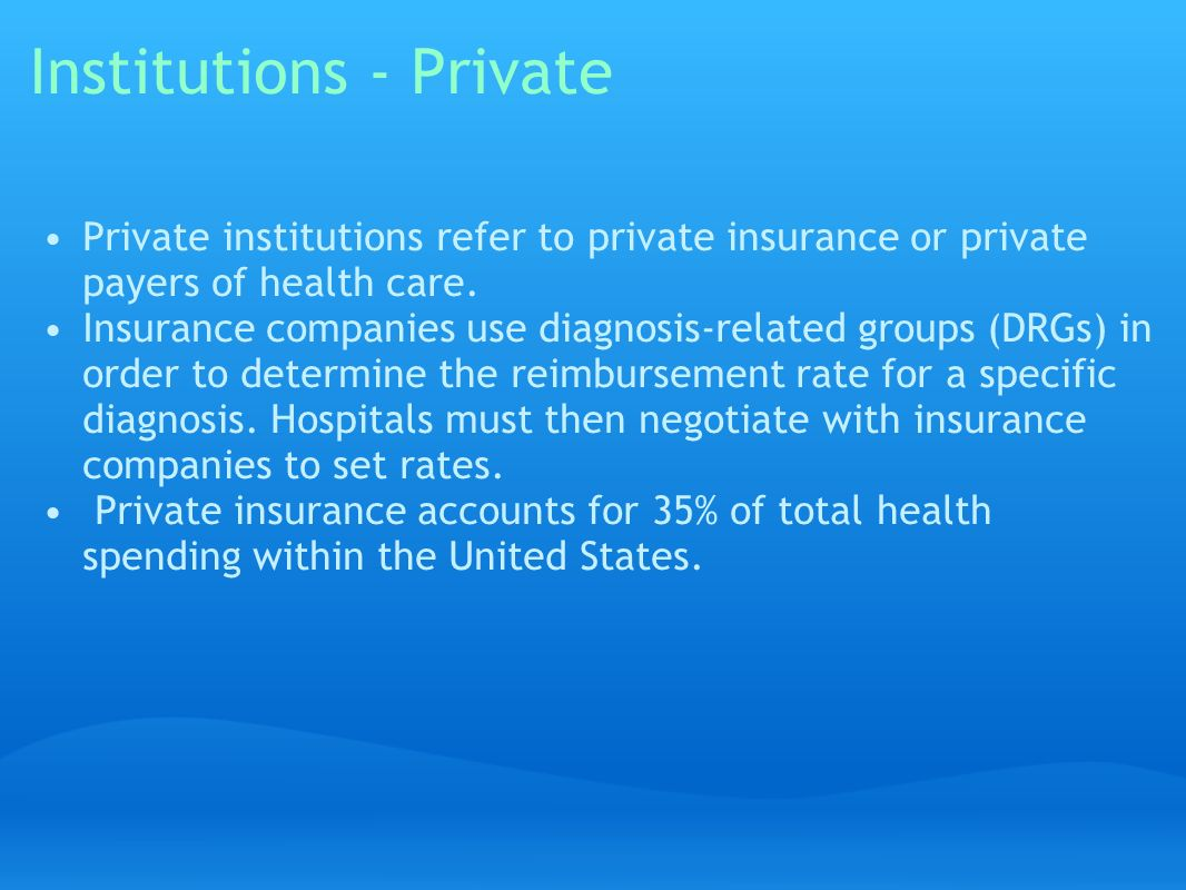 Institutions - Private Private institutions refer to private insurance or private payers of health care.