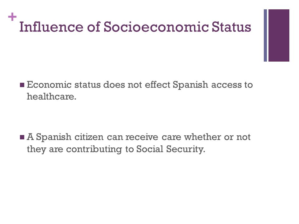 + Influence of Socioeconomic Status Economic status does not effect Spanish access to healthcare.