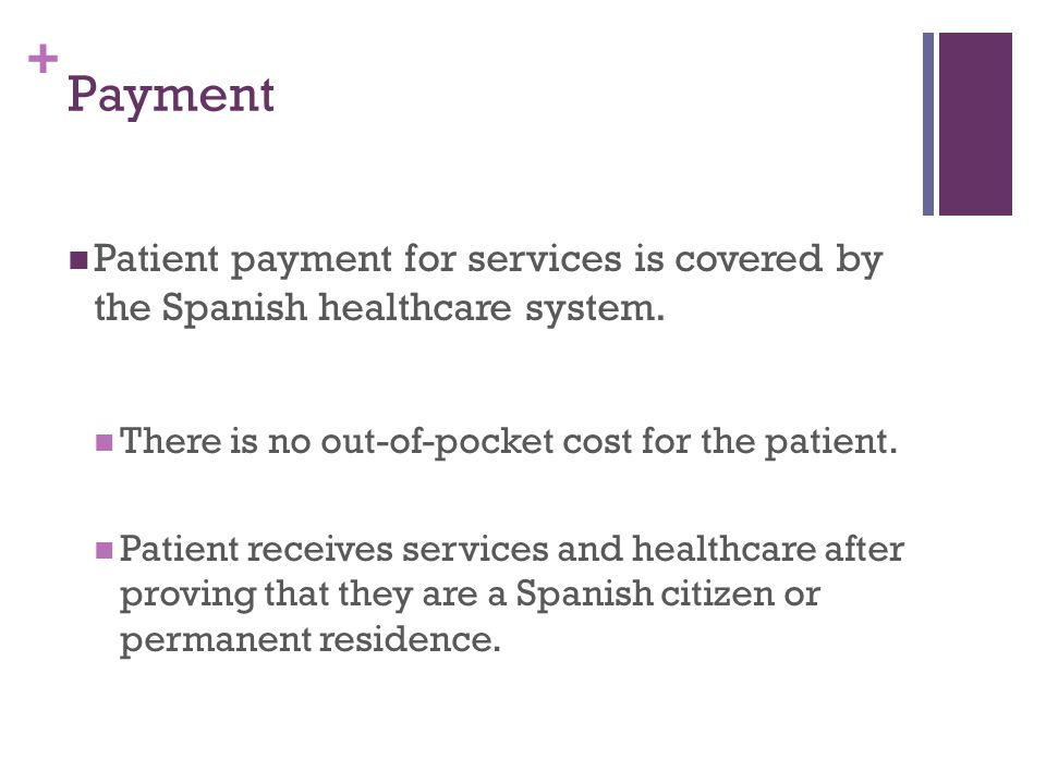 + Payment Patient payment for services is covered by the Spanish healthcare system.