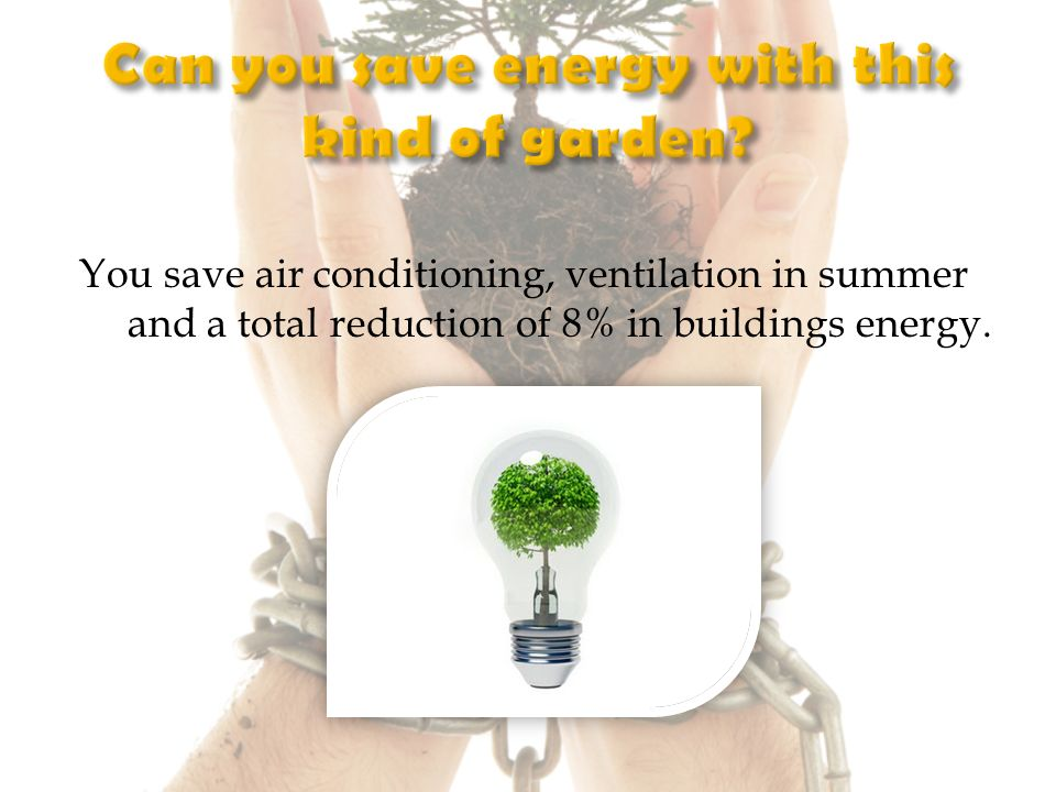 You save air conditioning, ventilation in summer and a total reduction of 8% in buildings energy.