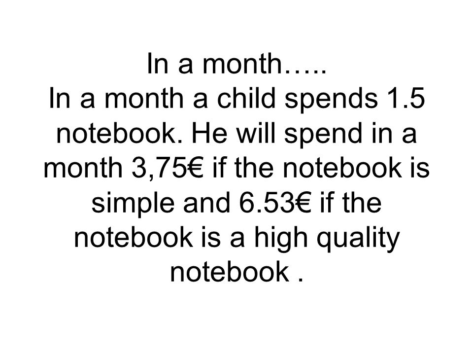 In a month….. In a month a child spends 1.5 notebook.