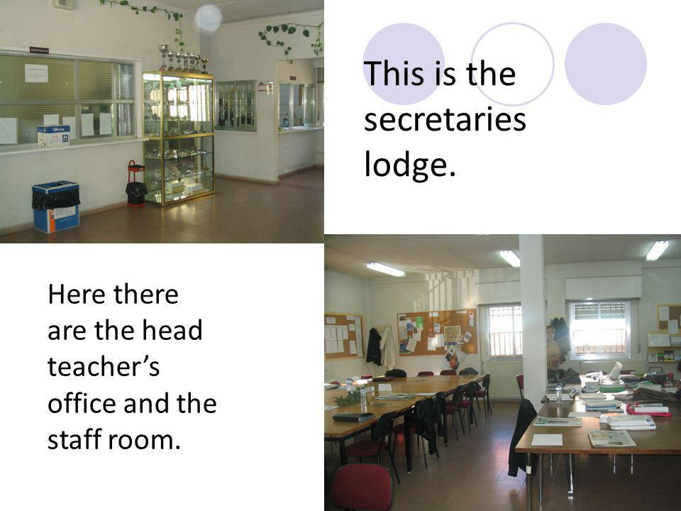This is the secretaries lodge. Here there are the head teachers office and the staff room.