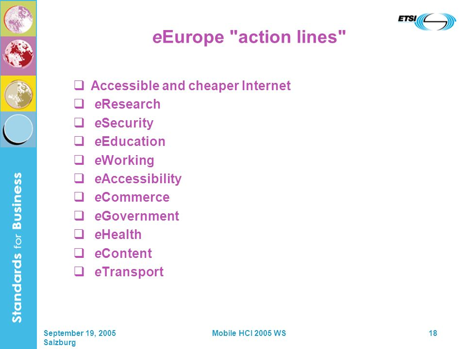 September 19, 2005 Salzburg Mobile HCI 2005 WS18 eEurope action lines Accessible and cheaper Internet eResearch eSecurity eEducation eWorking eAccessibility eCommerce eGovernment eHealth eContent eTransport