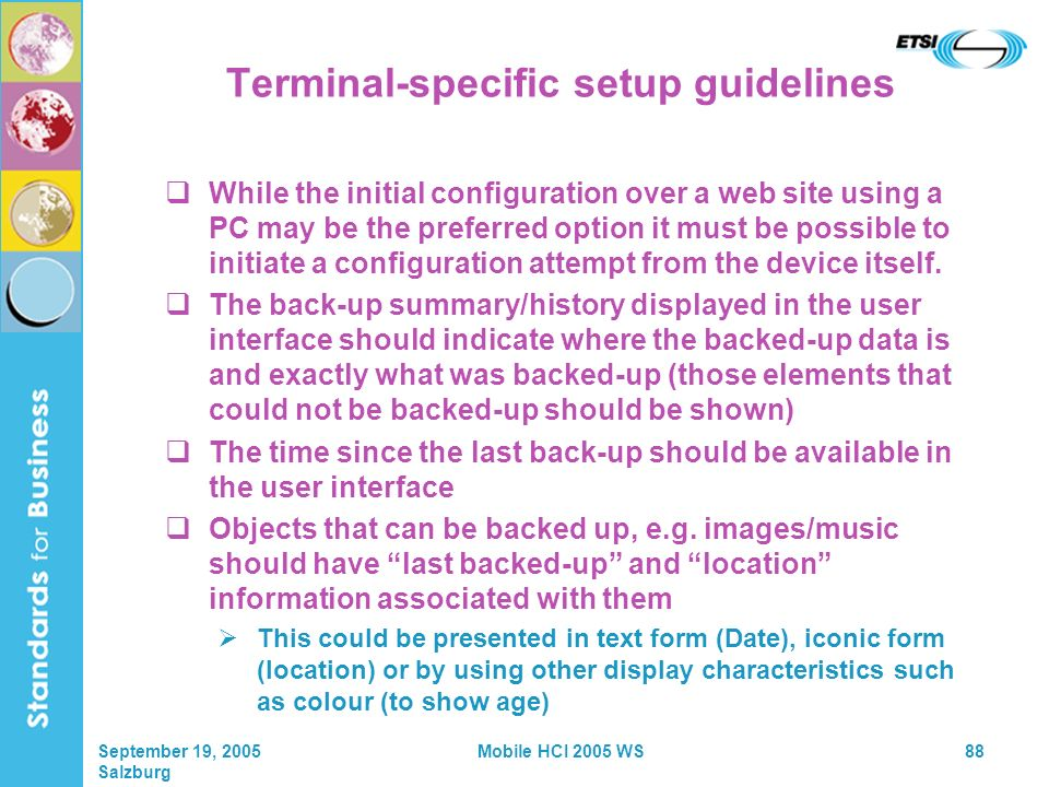 September 19, 2005 Salzburg Mobile HCI 2005 WS88 Terminal-specific setup guidelines While the initial configuration over a web site using a PC may be the preferred option it must be possible to initiate a configuration attempt from the device itself.