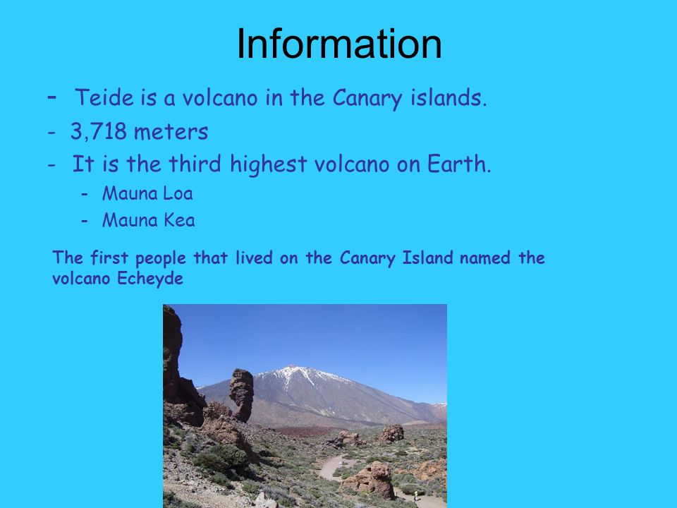 Information - Teide is a volcano in the Canary islands.