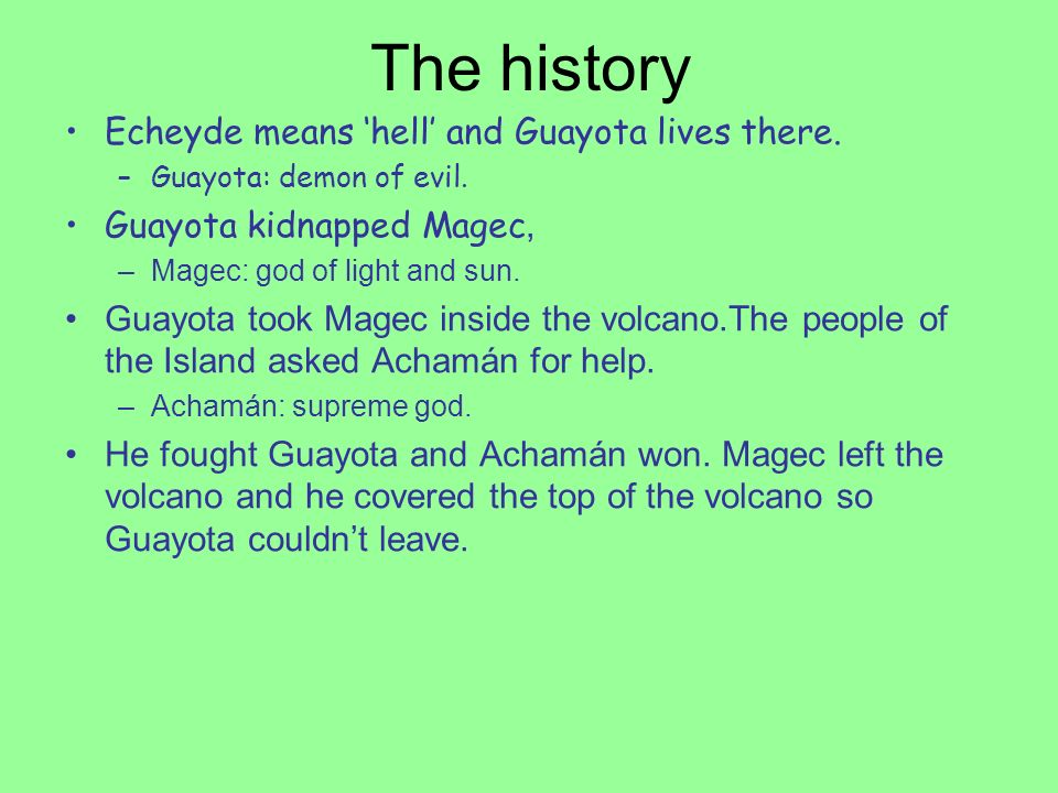 The history Echeyde means hell and Guayota lives there.