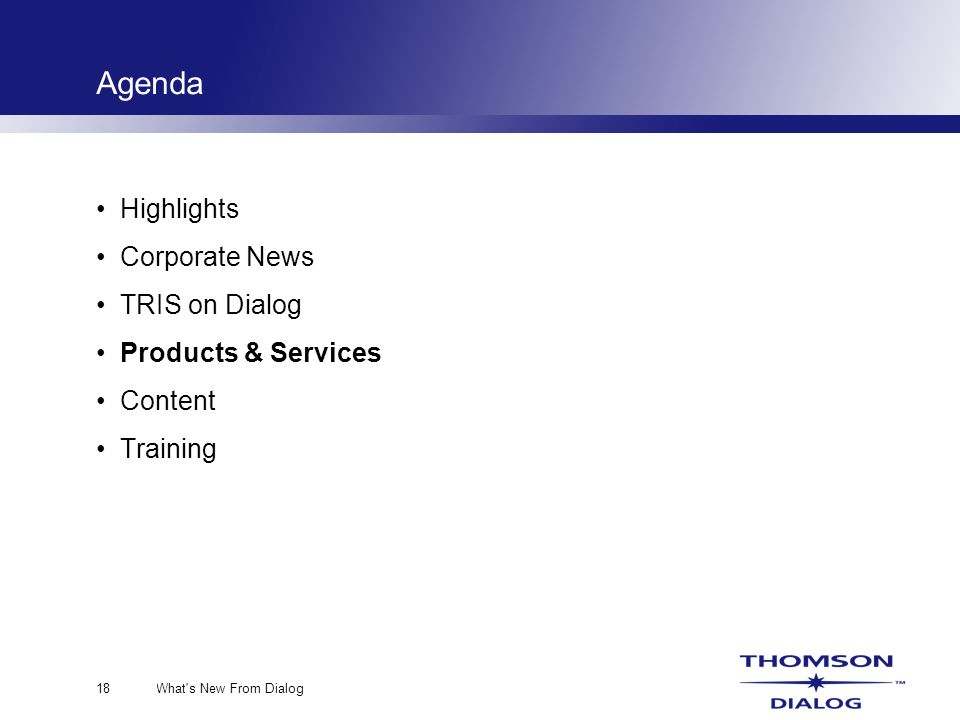 What s New From Dialog18 Agenda Highlights Corporate News TRIS on Dialog Products & Services Content Training