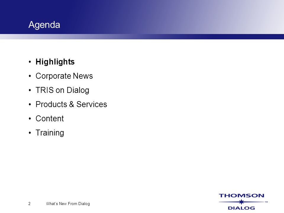 What s New From Dialog2 Agenda Highlights Corporate News TRIS on Dialog Products & Services Content Training