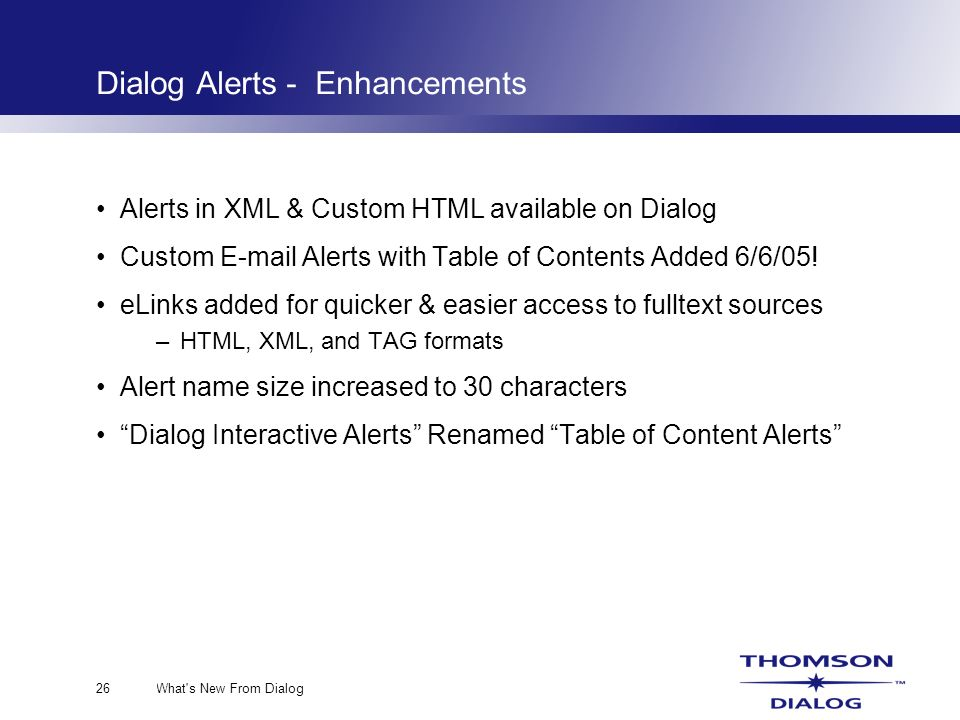 What s New From Dialog26 Dialog Alerts - Enhancements Alerts in XML & Custom HTML available on Dialog Custom E-mail Alerts with Table of Contents Added 6/6/05.