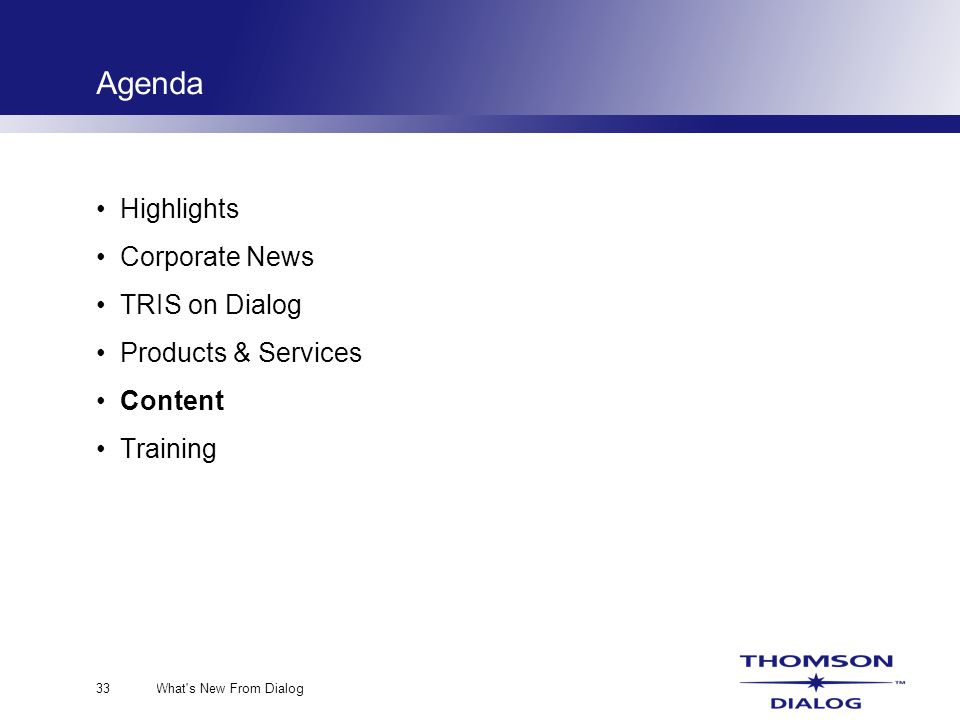 What s New From Dialog33 Agenda Highlights Corporate News TRIS on Dialog Products & Services Content Training