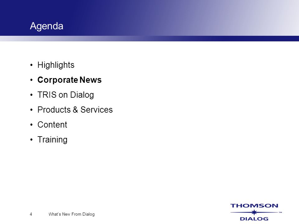 What s New From Dialog4 Agenda Highlights Corporate News TRIS on Dialog Products & Services Content Training