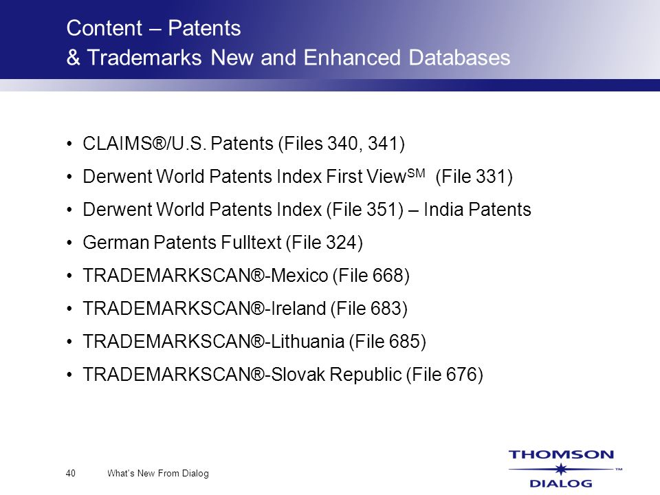 What s New From Dialog40 Content – Patents & Trademarks New and Enhanced Databases CLAIMS®/U.S.