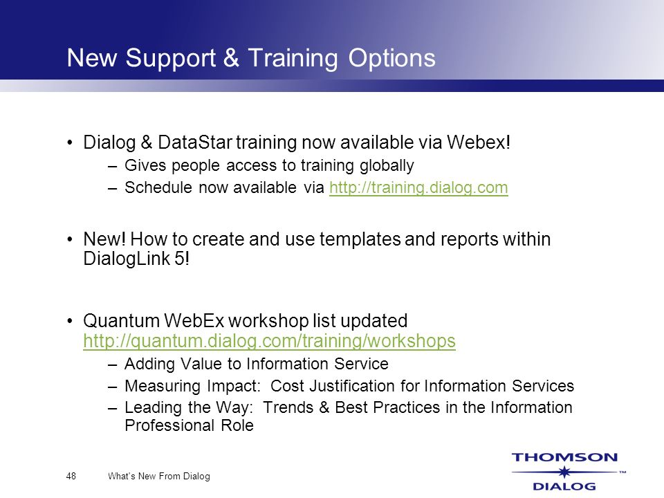 What s New From Dialog48 New Support & Training Options Dialog & DataStar training now available via Webex.