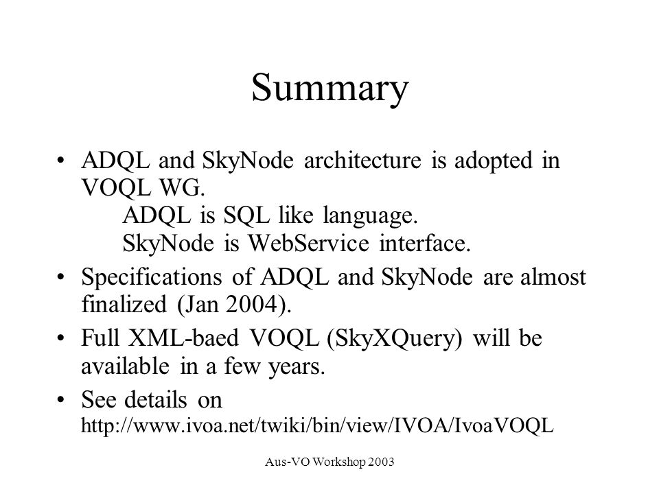 Aus-VO Workshop 2003 Summary ADQL and SkyNode architecture is adopted in VOQL WG.