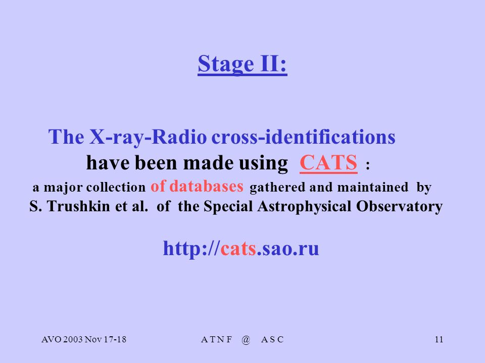 AVO 2003 Nov 17-18A T N F @ A S C11 Stage II: The X-ray-Radio cross-identifications have been made using CATS : a major collection of databases gathered and maintained by S.